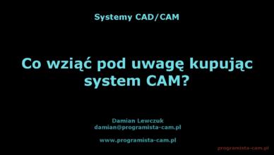 co wziąć pod uwagę kupując system CAM